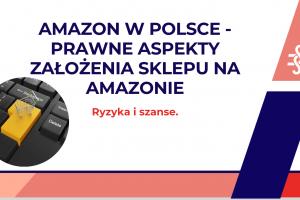 Amazon sprzedaż w Polsce. Amazon wchodzi do Polski. Jak sprzedawać na Amazon zgodnie z prawem? Jak wygląda sprzedawanie na Amazonie? Napis na grafice: Amazon w Polsce – prawne aspekty założenia sklepu na Amazonie. Ryzyka i szanse. Grafika ilustrująca tekst autorstwa Ilony Przetacznik, twórczyni bloga Legalny Biznes Online.