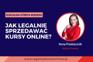 Legalna sprzedaż kursów online. Napis na grafice: Jak legalnie sprzedawać kursy online? Grafika ilustrująca tekst autorstwa Ilony Przetacznik, twórczyni bloga Legalny Biznes Online.